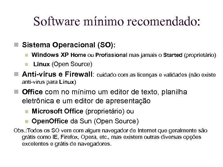 Software mínimo recomendado: Sistema Operacional (SO): Windows XP Home ou Profissional mas jamais o