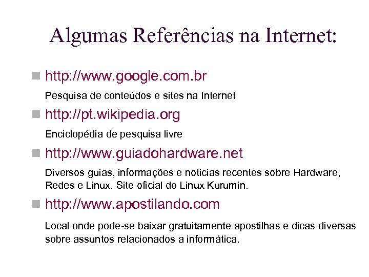 Algumas Referências na Internet: http: //www. google. com. br Pesquisa de conteúdos e sites