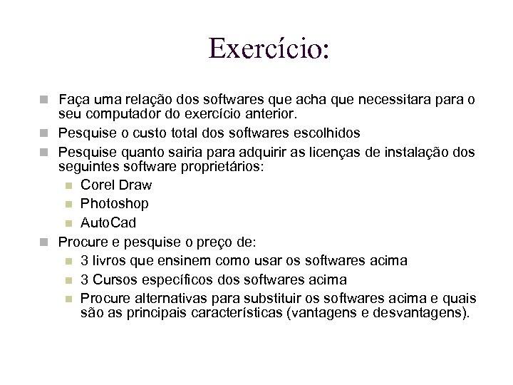 Exercício: Faça uma relação dos softwares que acha que necessitara para o seu computador