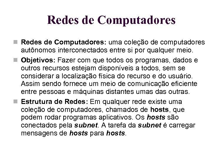 Redes de Computadores Redes de Computadores: uma coleção de computadores autônomos interconectados entre si