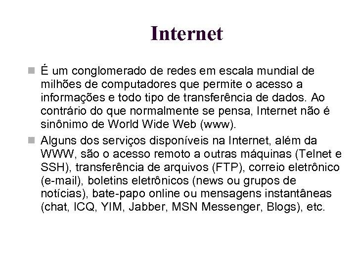 Internet É um conglomerado de redes em escala mundial de milhões de computadores que
