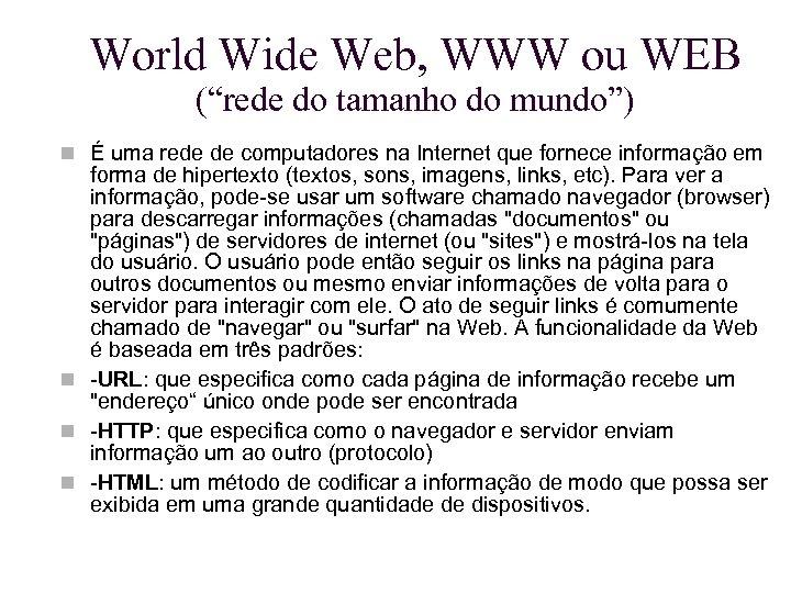 """World Wide Web, WWW ou WEB (""""rede do tamanho do mundo"""") É uma rede"""