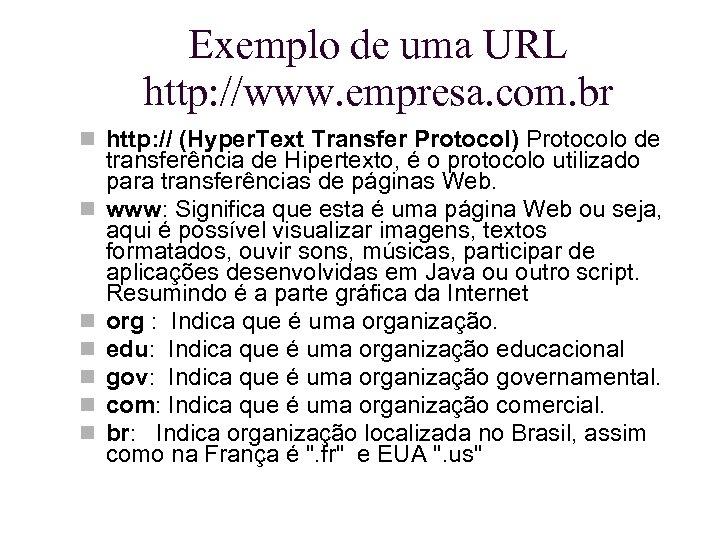 Exemplo de uma URL http: //www. empresa. com. br http: // (Hyper. Text Transfer