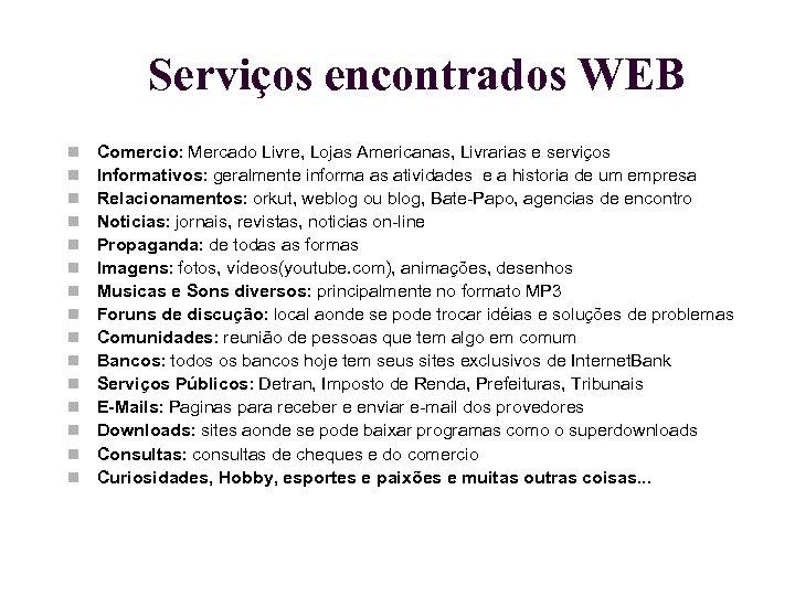 Serviços encontrados WEB Comercio: Mercado Livre, Lojas Americanas, Livrarias e serviços Informativos: geralmente informa