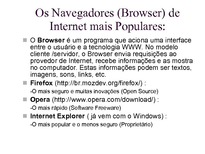Os Navegadores (Browser) de Internet mais Populares: O Browser é um programa que aciona