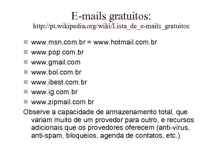 E-mails gratuitos: http: //pt. wikipedia. org/wiki/Lista_de_e-mails_gratuitos www. msn. com. br = www. hotmail. com.
