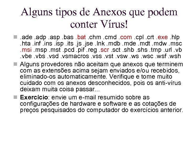 Alguns tipos de Anexos que podem conter Vírus! . ade. adp. asp. bas. bat.