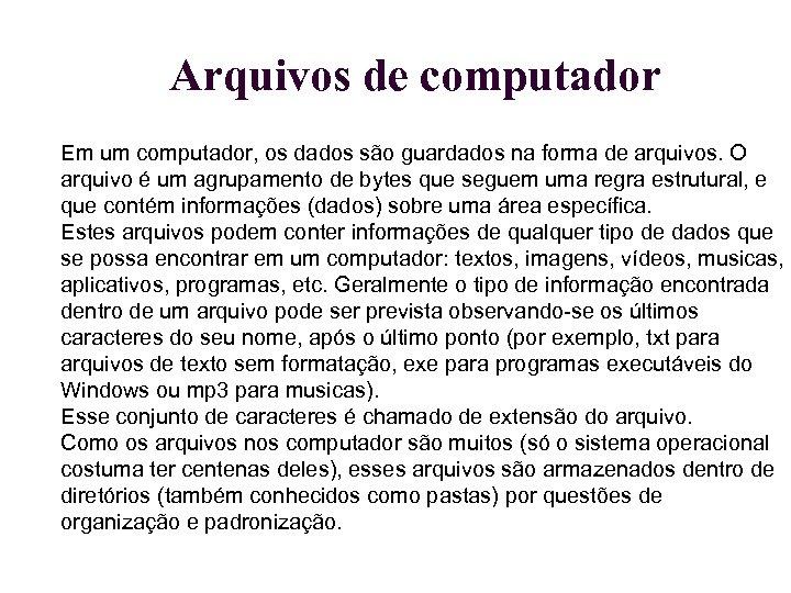 Arquivos de computador Em um computador, os dados são guardados na forma de arquivos.