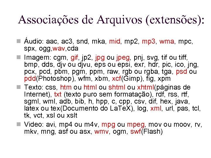 Associações de Arquivos (extensões): Áudio: aac, ac 3, snd, mka, mid, mp 2, mp