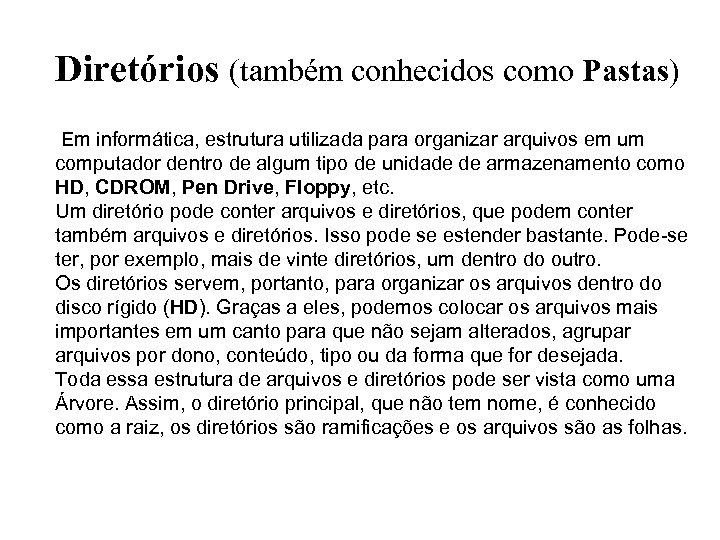 Diretórios (também conhecidos como Pastas) Em informática, estrutura utilizada para organizar arquivos em um