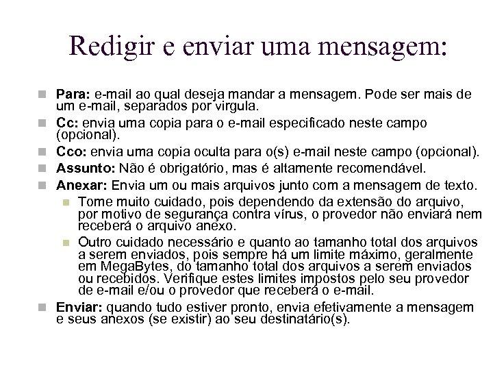 Redigir e enviar uma mensagem: Para: e-mail ao qual deseja mandar a mensagem. Pode