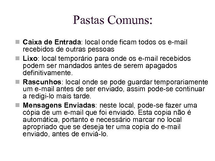 Pastas Comuns: Caixa de Entrada: local onde ficam todos os e-mail recebidos de outras