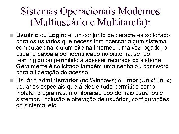 Sistemas Operacionais Modernos (Multiusuário e Multitarefa): Usuário ou Login: é um conjunto de caracteres