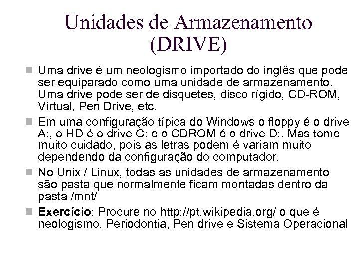 Unidades de Armazenamento (DRIVE) Uma drive é um neologismo importado do inglês que pode