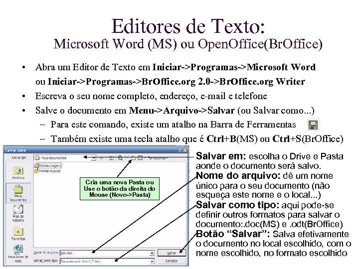Editores de Texto: Microsoft Word (MS) ou Open. Office(Br. Office) • Abra um Editor