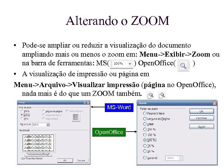 Alterando o ZOOM • Pode-se ampliar ou reduzir a visualização do documento ampliando mais