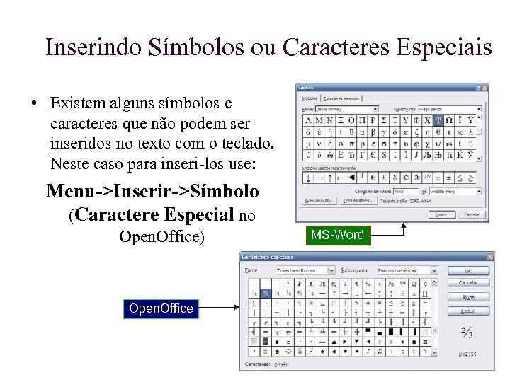Inserindo Símbolos ou Caracteres Especiais • Existem alguns símbolos e caracteres que não podem