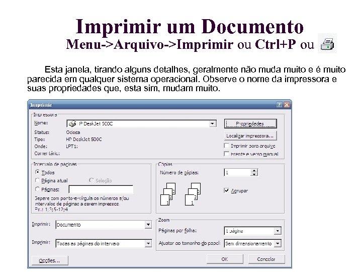 Imprimir um Documento Menu->Arquivo->Imprimir ou Ctrl+P ou Esta janela, tirando alguns detalhes, geralmente não