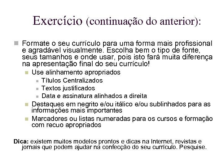 Exercício (continuação do anterior): Formate o seu currículo para uma forma mais profissional e