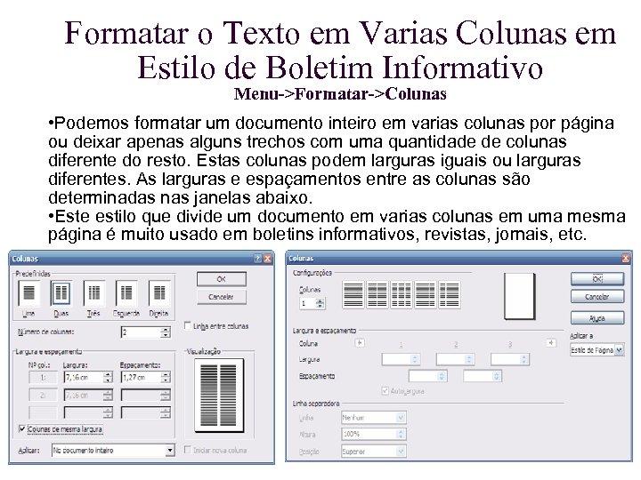 Formatar o Texto em Varias Colunas em Estilo de Boletim Informativo Menu->Formatar->Colunas • Podemos