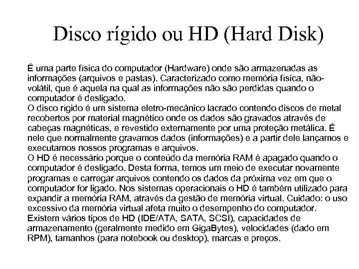 Disco rígido ou HD (Hard Disk) É uma parte física do computador (Hardware) onde