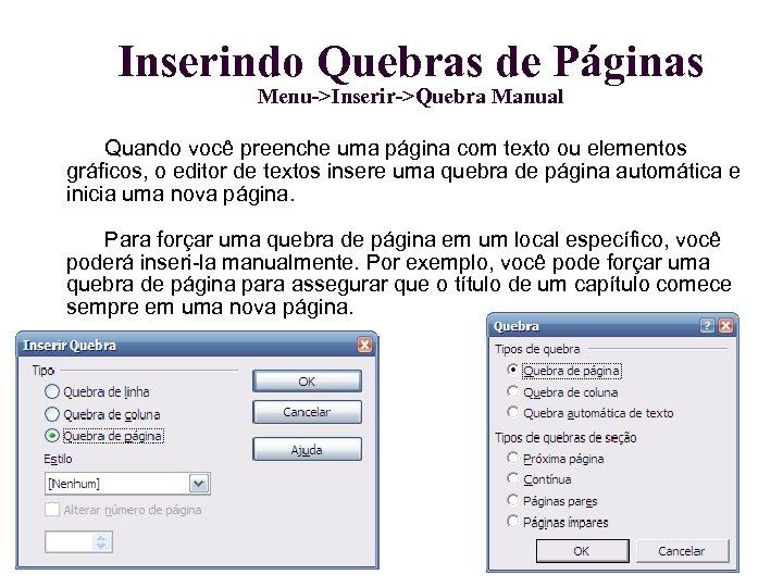 Inserindo Quebras de Páginas Menu->Inserir->Quebra Manual Quando você preenche uma página com texto ou