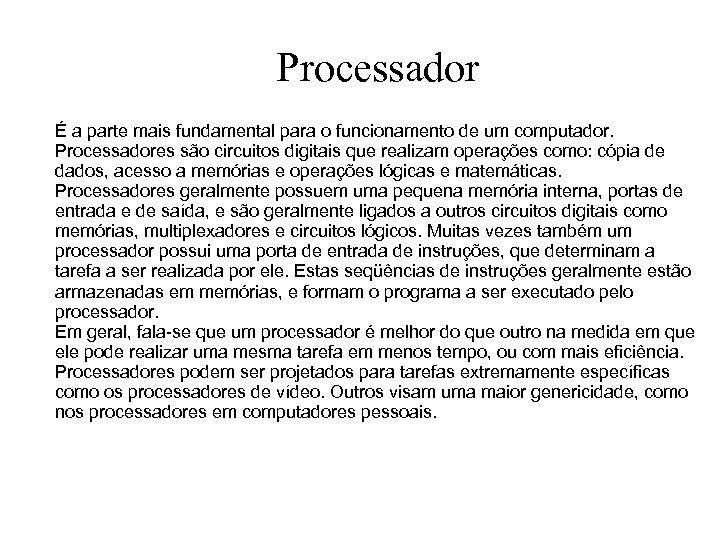 Processador É a parte mais fundamental para o funcionamento de um computador. Processadores são