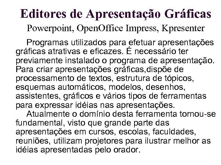 Editores de Apresentação Gráficas Powerpoint, Open. Office Impress, Kpresenter Programas utilizados para efetuar apresentações