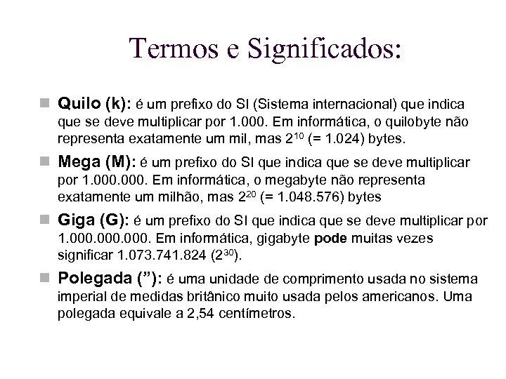 Termos e Significados: Quilo (k): é um prefixo do SI (Sistema internacional) que indica