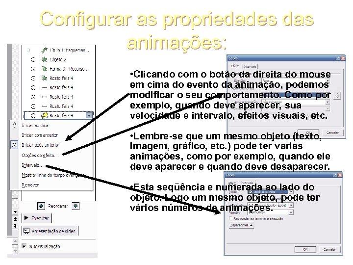 Configurar as propriedades das animações: • Clicando com o botão da direita do mouse