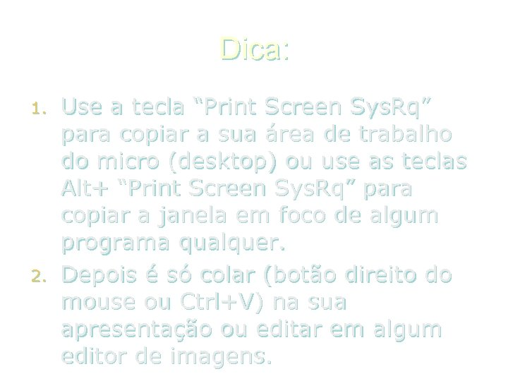 "Dica: 1. 2. Use a tecla ""Print Screen Sys. Rq"" para copiar a sua"