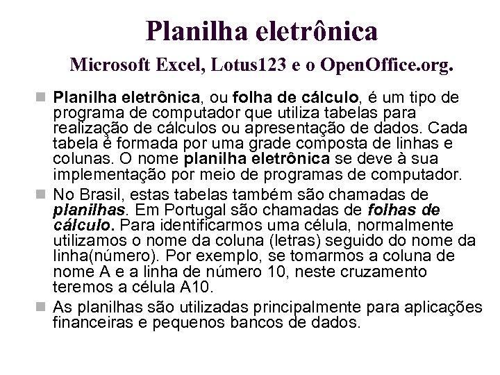 Planilha eletrônica Microsoft Excel, Lotus 123 e o Open. Office. org. Planilha eletrônica, ou