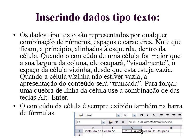 Inserindo dados tipo texto: • Os dados tipo texto são representados por qualquer combinação