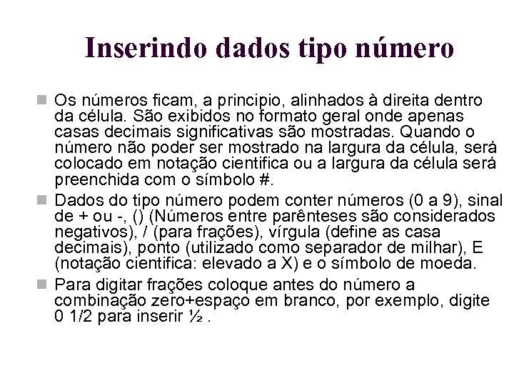 Inserindo dados tipo número Os números ficam, a principio, alinhados à direita dentro da