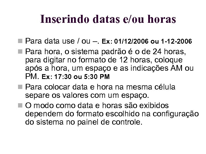 Inserindo datas e/ou horas Para data use / ou –. Ex: 01/12/2006 ou 1