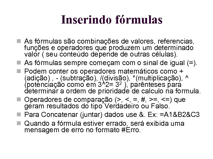 Inserindo fórmulas As fórmulas são combinações de valores, referencias, funções e operadores que produzem