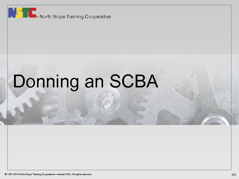 North Slope Training Cooperative Donning an SCBA © 1997 -2010 North Slope Training Cooperative—revised