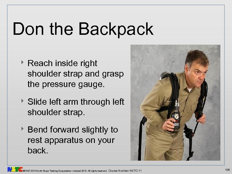 Don the Backpack ‣ Reach inside right shoulder strap and grasp the pressure gauge.