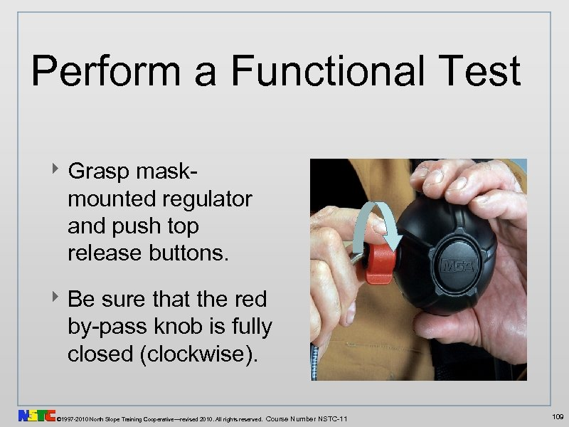 Perform a Functional Test ‣ Grasp maskmounted regulator and push top release buttons. ‣