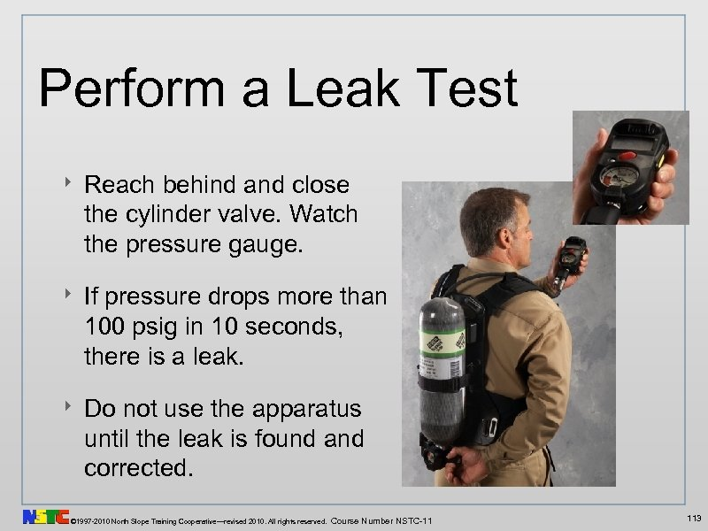 Perform a Leak Test ‣ Reach behind and close the cylinder valve. Watch the