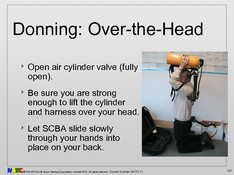 Donning: Over-the-Head ‣ Open air cylinder valve (fully open). ‣ Be sure you are