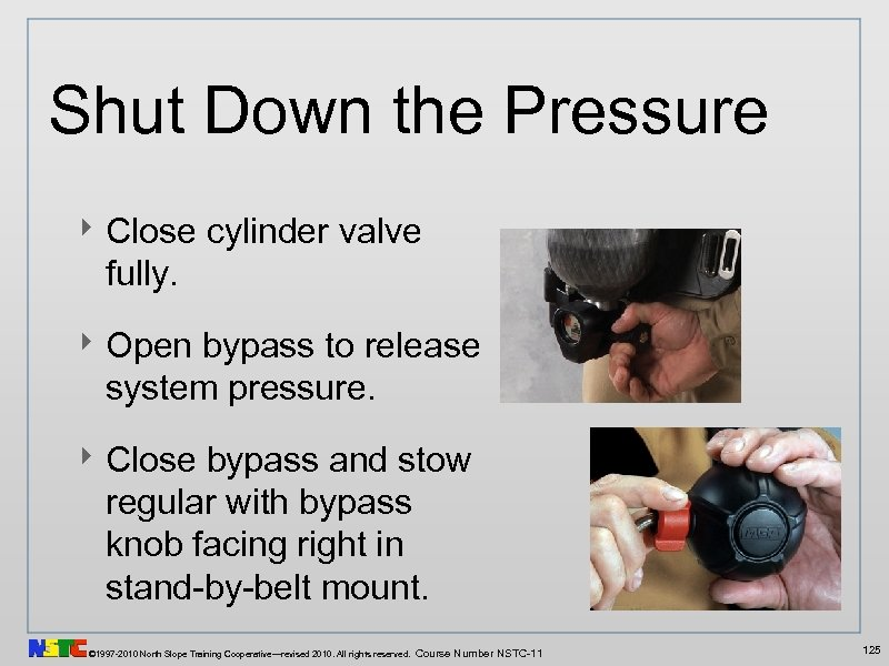 Shut Down the Pressure ‣ Close cylinder valve fully. ‣ Open bypass to release