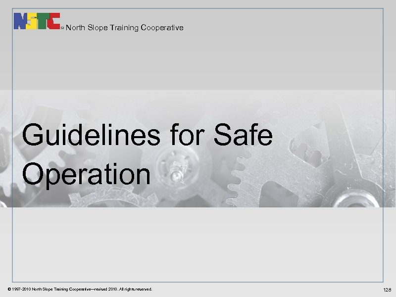 North Slope Training Cooperative Guidelines for Safe Operation © 1997 -2010 North Slope Training