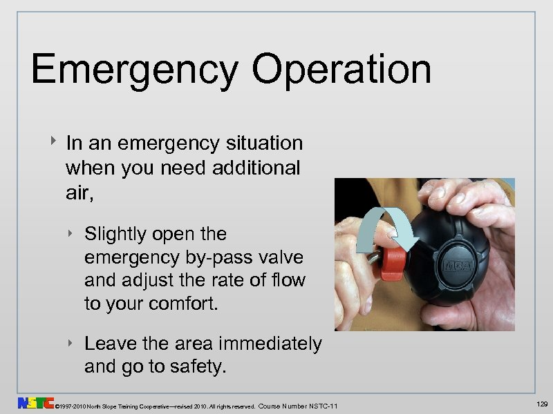 Emergency Operation ‣ In an emergency situation when you need additional air, ‣ Slightly