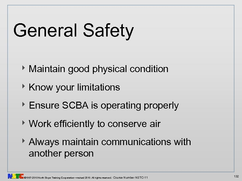 General Safety ‣ Maintain good physical condition ‣ Know your limitations ‣ Ensure SCBA