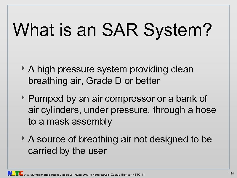 What is an SAR System? ‣ A high pressure system providing clean breathing air,