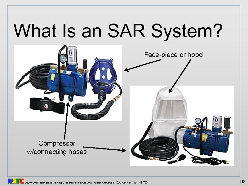 What Is an SAR System? Face-piece or hood Compressor w/connecting hoses © 1997 -2010