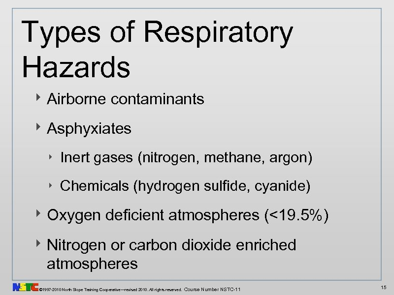 Types of Respiratory Hazards ‣ Airborne contaminants ‣ Asphyxiates ‣ Inert gases (nitrogen, methane,