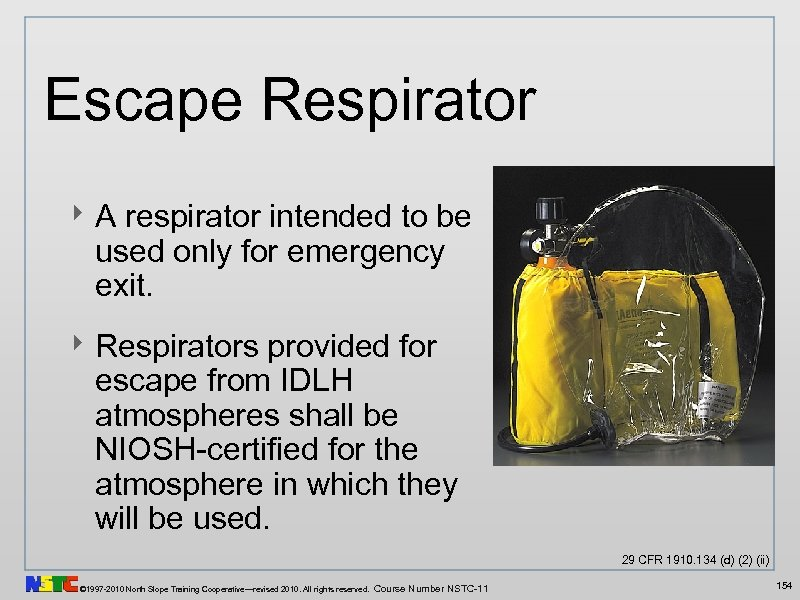 Escape Respirator ‣ A respirator intended to be used only for emergency exit. ‣
