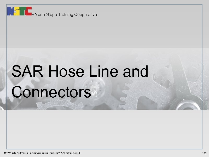 North Slope Training Cooperative SAR Hose Line and Connectors © 1997 -2010 North Slope